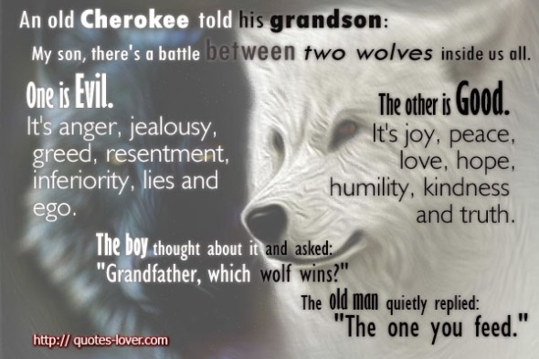 An-old-man-told-his-grandson-My-son-theres-a-battle-between-two-wolves-inside-us-all.-One-is-Evil.-Its-anger-jealousy-greed-resentment-inferiority-lies-and-ego.-The-other-is-Good.-Its-joy